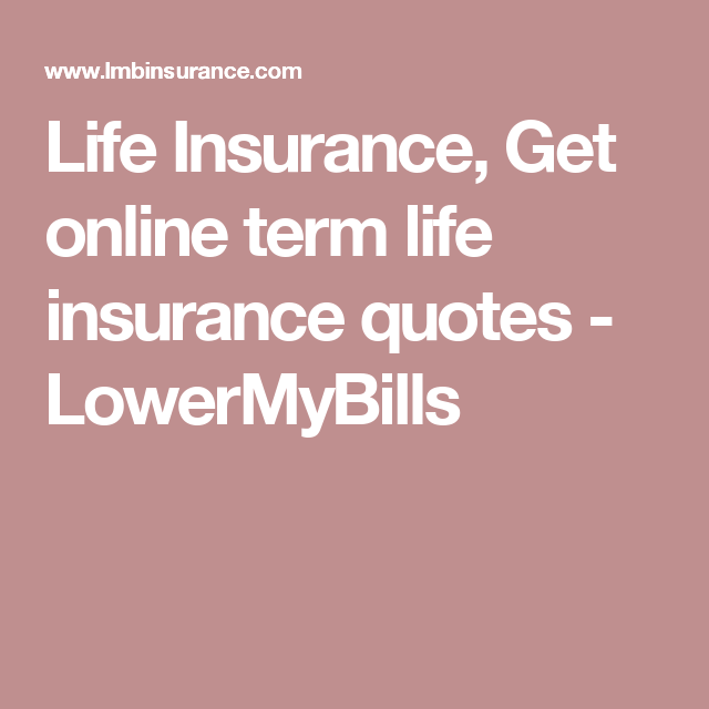 Life Insurance Quote Life Insurance Get Online Term Life Insurance Quotes  Lowermybills .