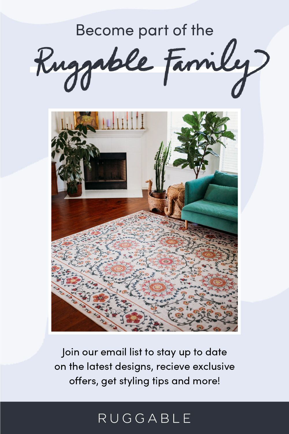 The perfect rugs for busy households. Sign up for 10 off