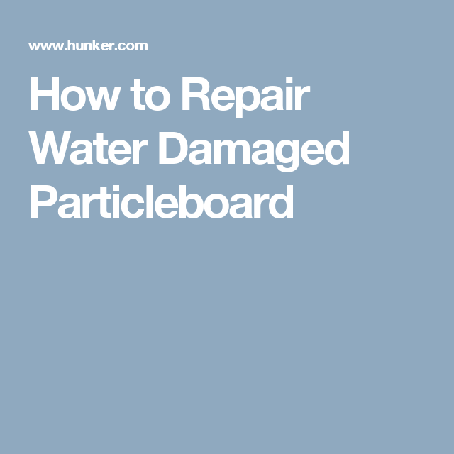 How To Repair Water Damaged Particleboard Hunker Water Damage Siding Repair Cabinet Repair