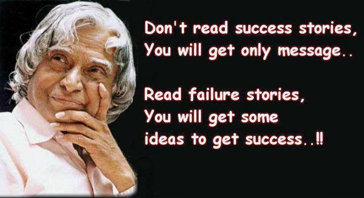 Image result for Don't read success stories, you will only get message. Read failure stories, you will get some ideas to get success.