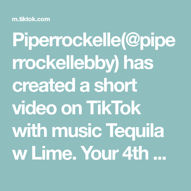 Piperrockelle Piperrockellebby Has Created A Short Video On Tiktok With Music Tequila W Lime Your 4th Is Your Crush Your Batte Highschool Dxd Music Video