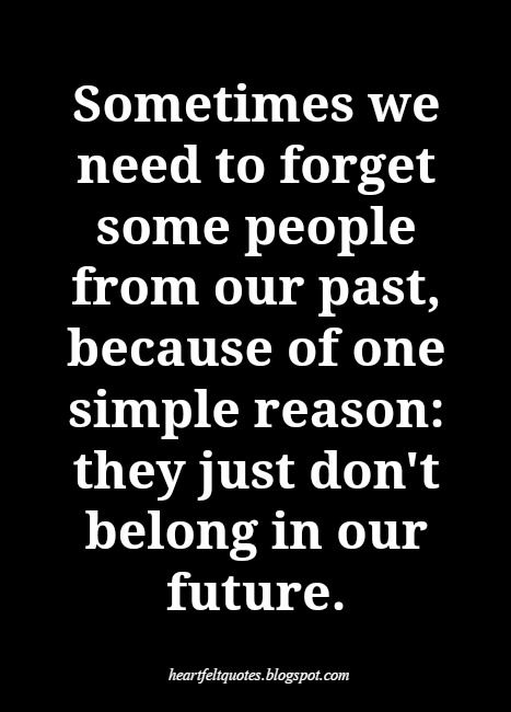 Sometimes We Need To Forget Some People From Our Past Past Quotes Fact Quotes Life Quotes