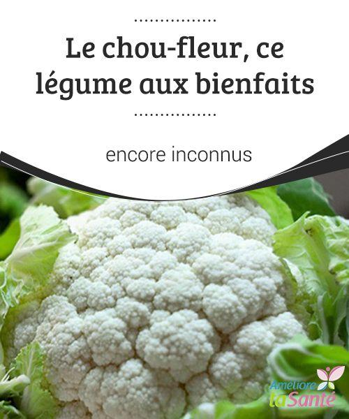 Le Chou Fleur Ce Legume Aux Bienfaits Encore Inconnus Le Chou
