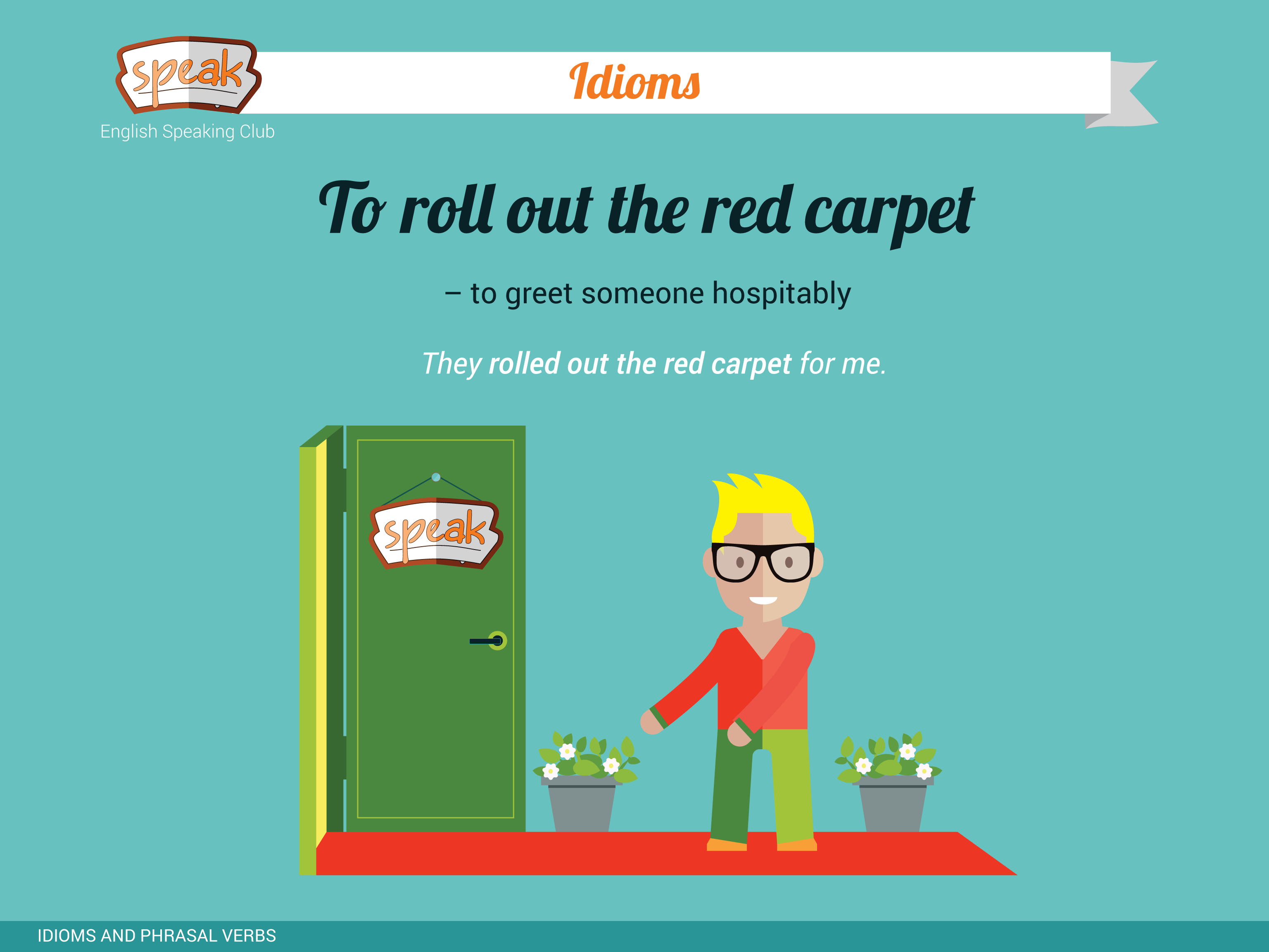 Guys its time for idioms to roll out the red carpet to greet to roll out the red carpet to greet someone hospitabl m4hsunfo
