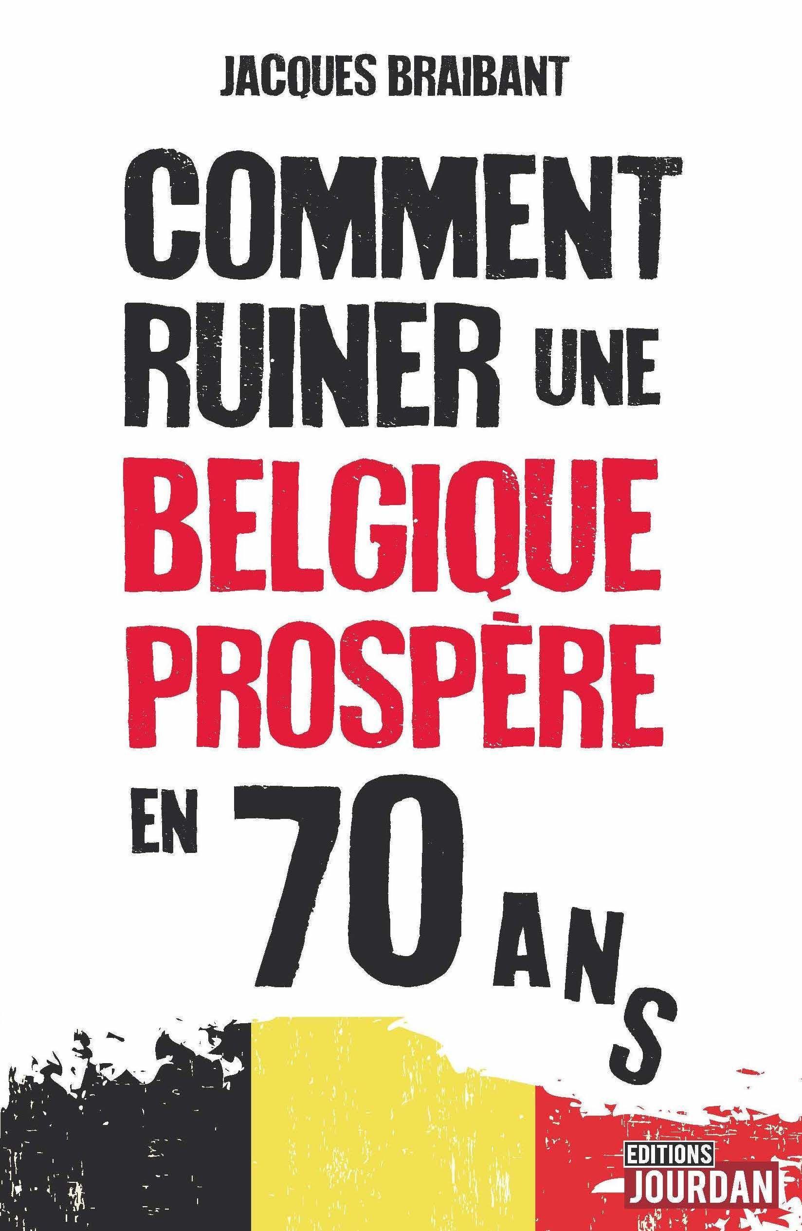 Comment ruiner une Belgique prospère en 70 ans Jacques