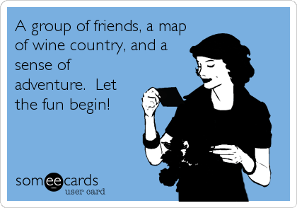 A Group Of Friends A Map Of Wine Country And A Sense Of Adventure