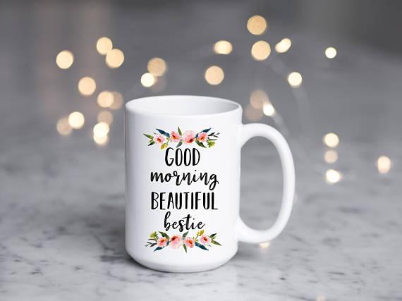 Good Morning Beautiful Bestie Mug Best Friend Mug Gift For Best