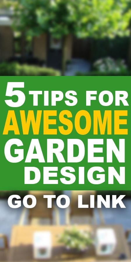 5 TIPS FOR AWESOME GARDEN DESING DIY