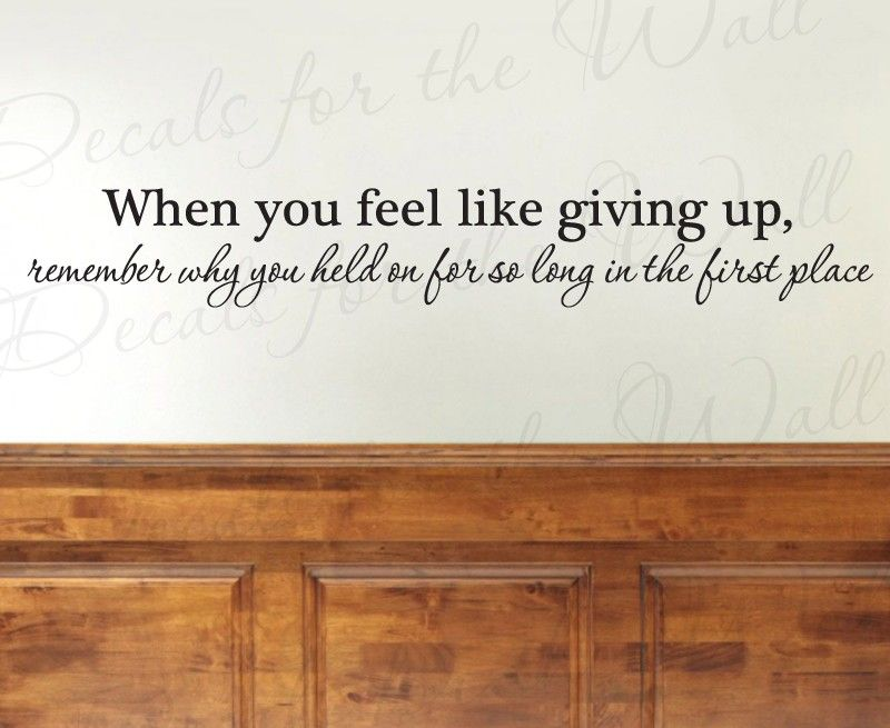 When You Feel Like Giving Up Office Inspirational Motivational Vinyl Wall  Decal Quote Sticker Lettering Art Mural Decor Decoration