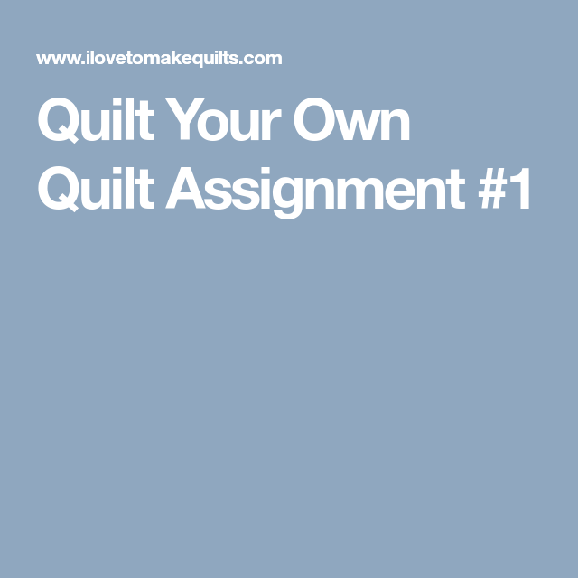 Quilt Your Own Quilt Assignment #1