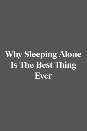 Why Sleeping Alone Is The Best Thing Ever #divorce