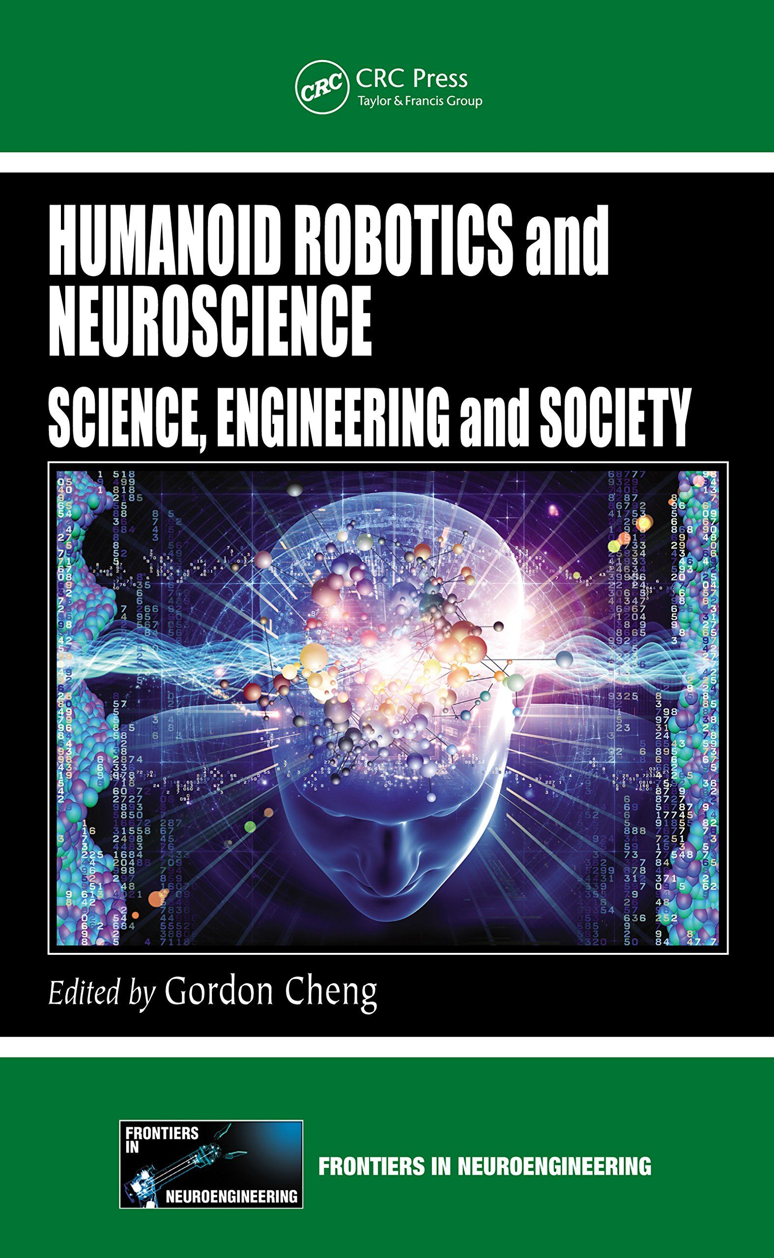 Humanoid robotics and neuroscience: science, engineering and society / Gordon Cheng. 2015.