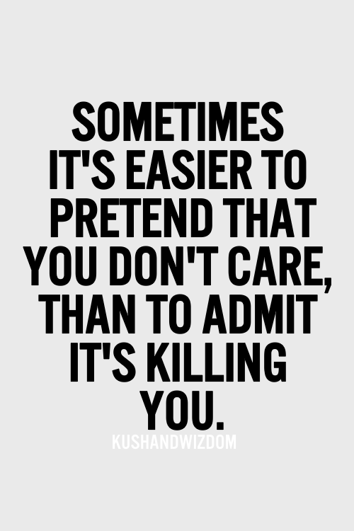 Sometimes Its Easier To Pretend That You Dont Care Than To Admit
