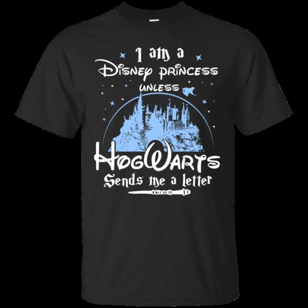 232a7f50838 I Am A Disney Princess Unless Hogwarts Sends Me A Letter Shirt ...
