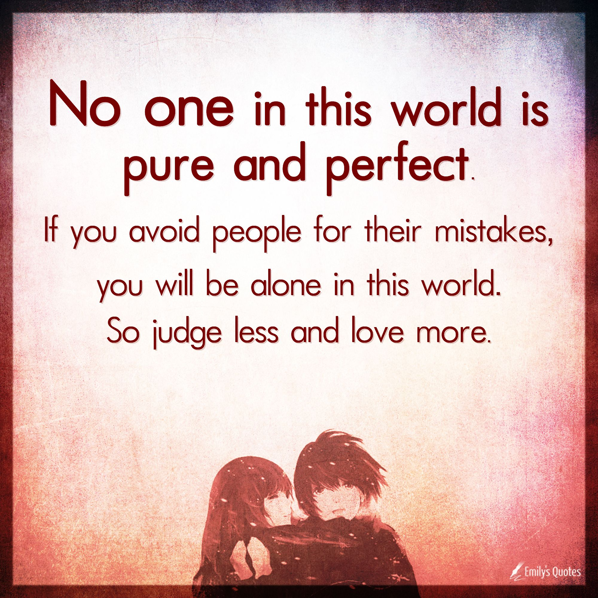 No one in this world is pure and perfect. If you avoid