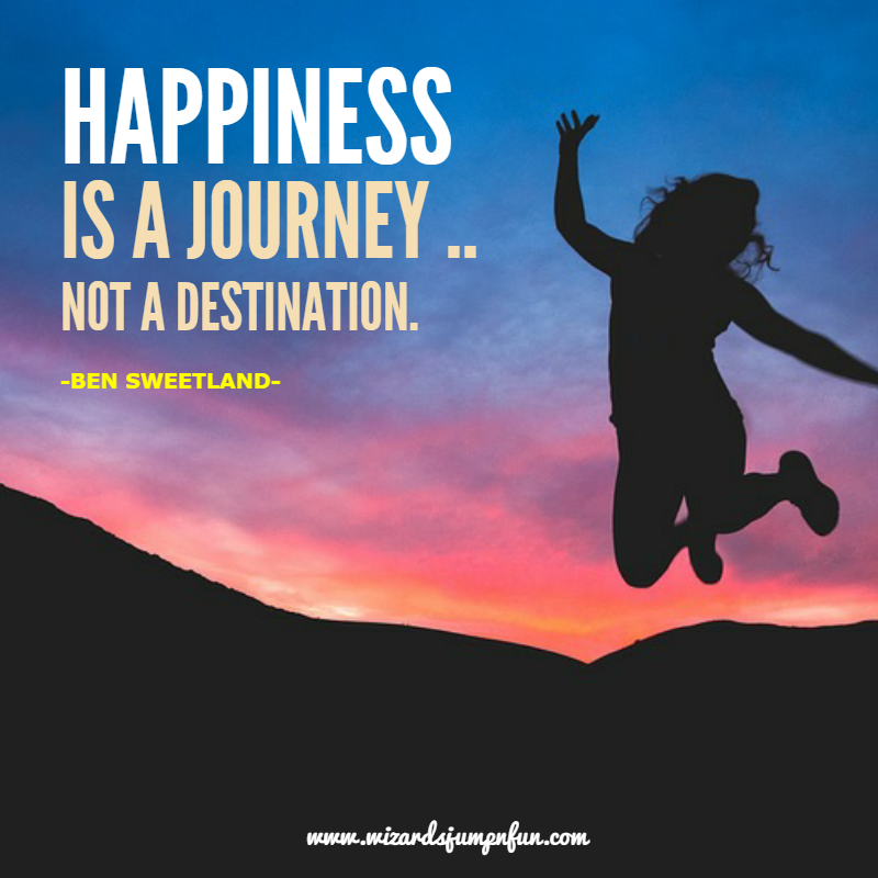 Happiness Is A Journey T A Destination Ben Sweetland