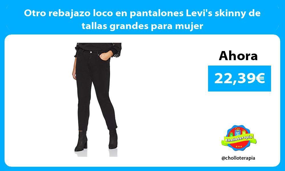 Otro Rebajazo Loco En Pantalones Levi S Skinny De Tallas Grandes Para Mujer Ver Chollo Https Cholloterapia Com Otr Pantalones Levis Skinny Pantalones