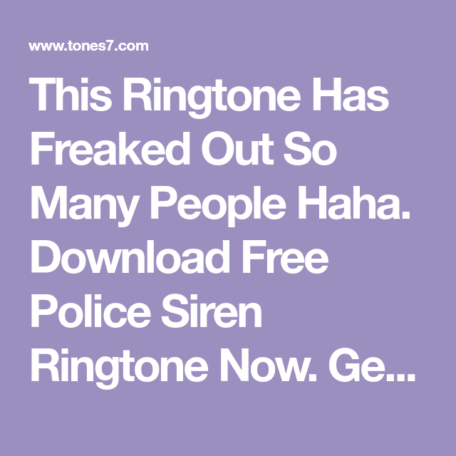 This Ringtone Has Freaked Out So Many People Haha Download Free Police Siren Ringtone Now Get Free Sound Effects Ringt Police Siren Free Sound Effects Police