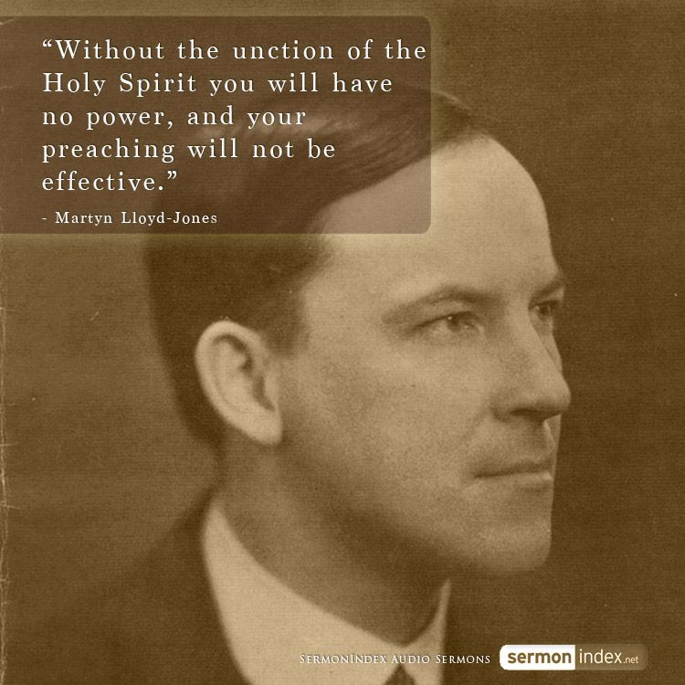 """Without the unction of the Holy Spirit you will have no power, and your preaching will not be effective."" - Martyn Lloyd-Jones #unction #power #preaching"