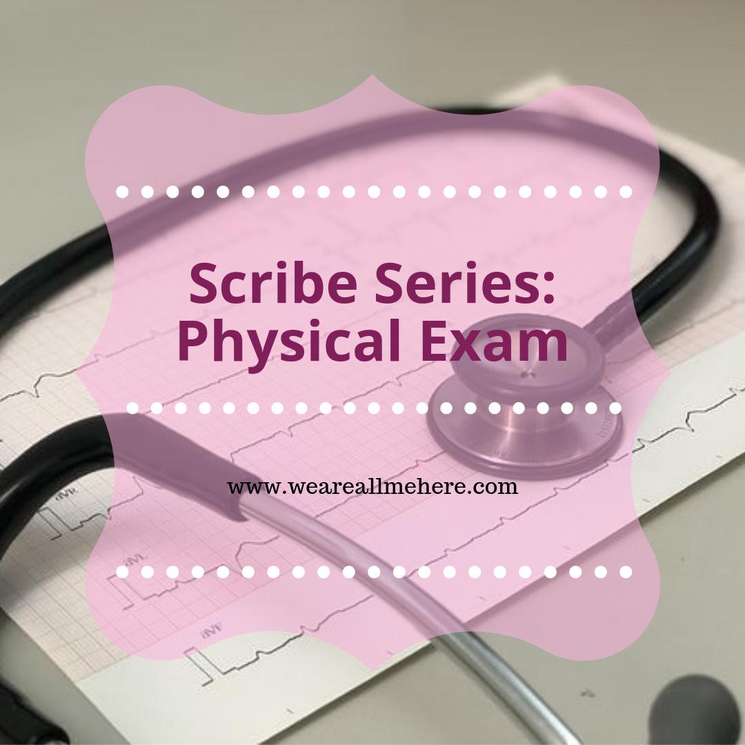 Scribe Series Physical Exam Medical Scribe Scribe Medical