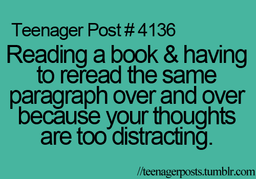 the sad thing is. this is true and half the time i just keep going not knowing what i read.