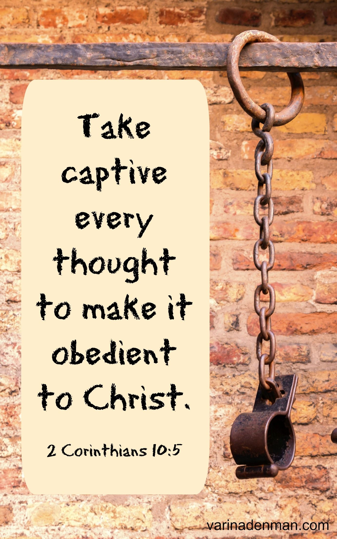 """Easier said than done! """"Take captive every thought to make it obedient to Christ."""" 2 Corinthians 10:5  Scripture, Bible, thoughts, self-discipline, mental, positive thinking, happy"""
