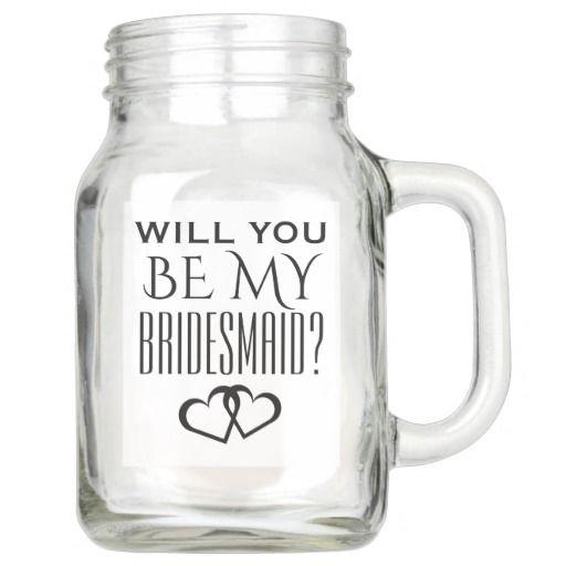 WILL YOU BE MY BRIDESMAID 20 oz MASON JAR