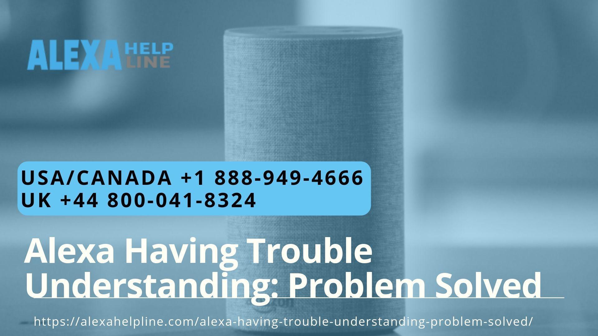 Want Amazon Alexa Customer Service To Troubleshoot Alexa Having Trouble Understanding Error Call Our Amazon Alexa Helplin Understanding Trouble Online Support