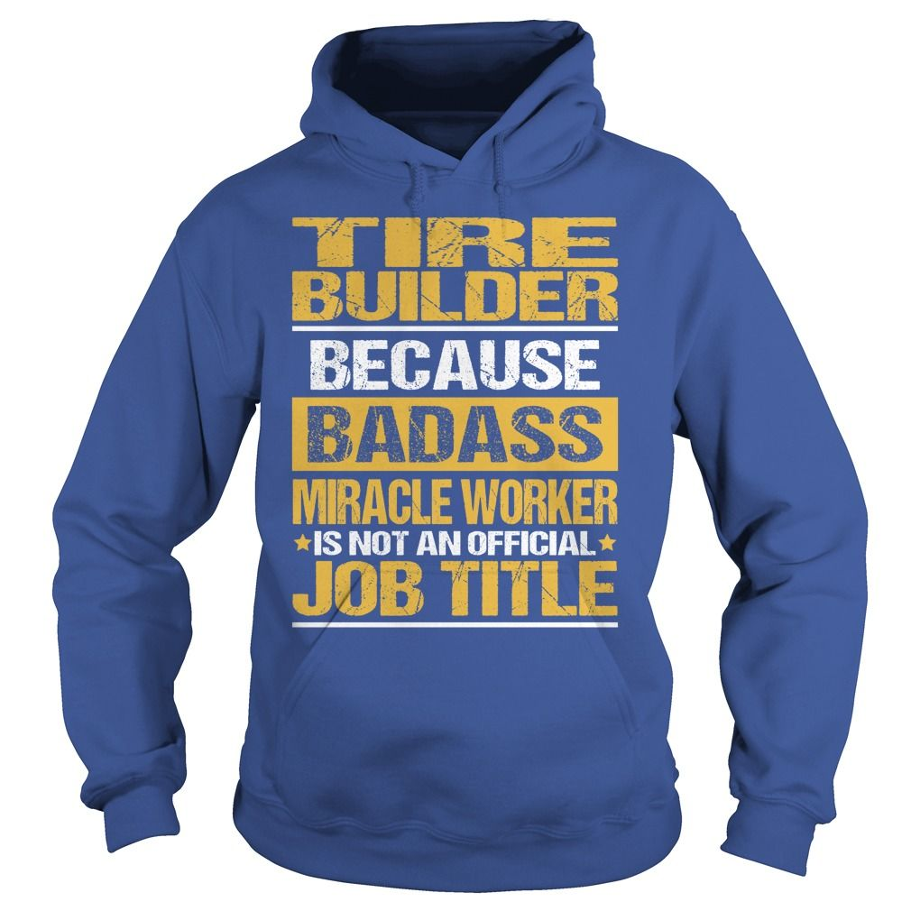 Awesome Tee For Tire Builder T-Shirts, Hoodies. GET IT ==► https://www.sunfrog.com/LifeStyle/Awesome-Tee-For-Tire-Builder-copy-Royal-Blue-Hoodie.html?id=41382