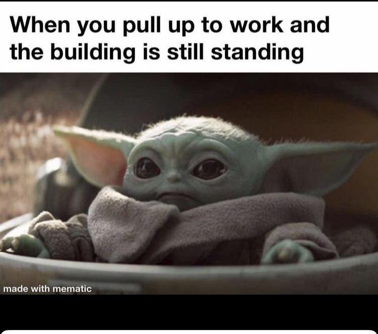 Baby Yoda Work Building Still Standing Yoda Funny Funny Babies Yoda Meme