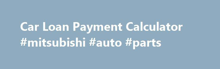 Car Loan Payment Calculator Mitsubishi Auto Parts HttpUsa