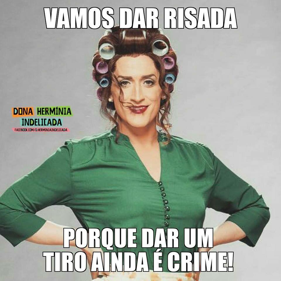Dona Herminia Indelicada Frases Engracadas Para Whatsapp Fotos Com Frases Engracadas Frases Engracadas De Filmes