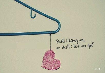 Shall I hang on, or shall I let you go? .........