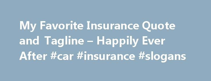 My Favorite Insurance Quote and Tagline – Happily Ever After #car ...