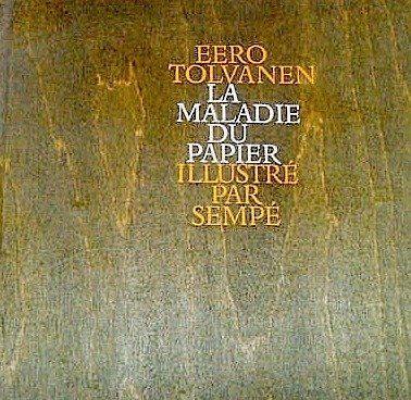 Eero Tolvanen. La Maladie du papier : . Dessins de Sempé de Eero Tolvanen, http://www.amazon.fr/dp/B0014OTJQW/ref=cm_sw_r_pi_dp_0SP.sb0BEBAW9