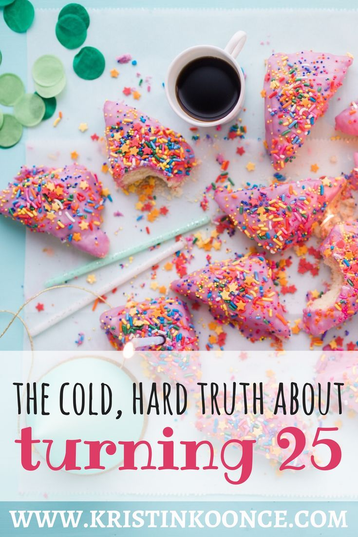 The Cold, Hard Truth About Turning 25 Birthday freebies