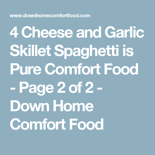 4 Cheese and Garlic Skillet Spaghetti is Pure Comfort Food - Page 2 of 2 - Down Home Comfort Food