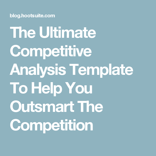 The Ultimate Competitive Analysis Template To Help You Outsmart