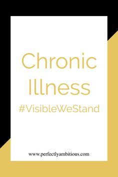 Chronic Illness #VisibleWeStand - Perfectly Ambitious