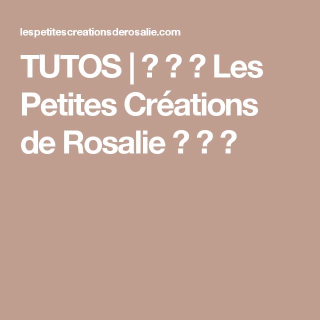 TUTOS | ♥ ♥ ♥ Les Petites Créations de Rosalie ♥ ♥ ♥