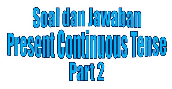Contoh Soal Present Continuous Tense Beserta Kunci Jawabannya Part 2 Present Continuous Tense Tenses Continuity