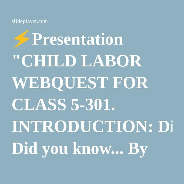 Presentation Child Labor Webquest For Class 5 301 Introduction