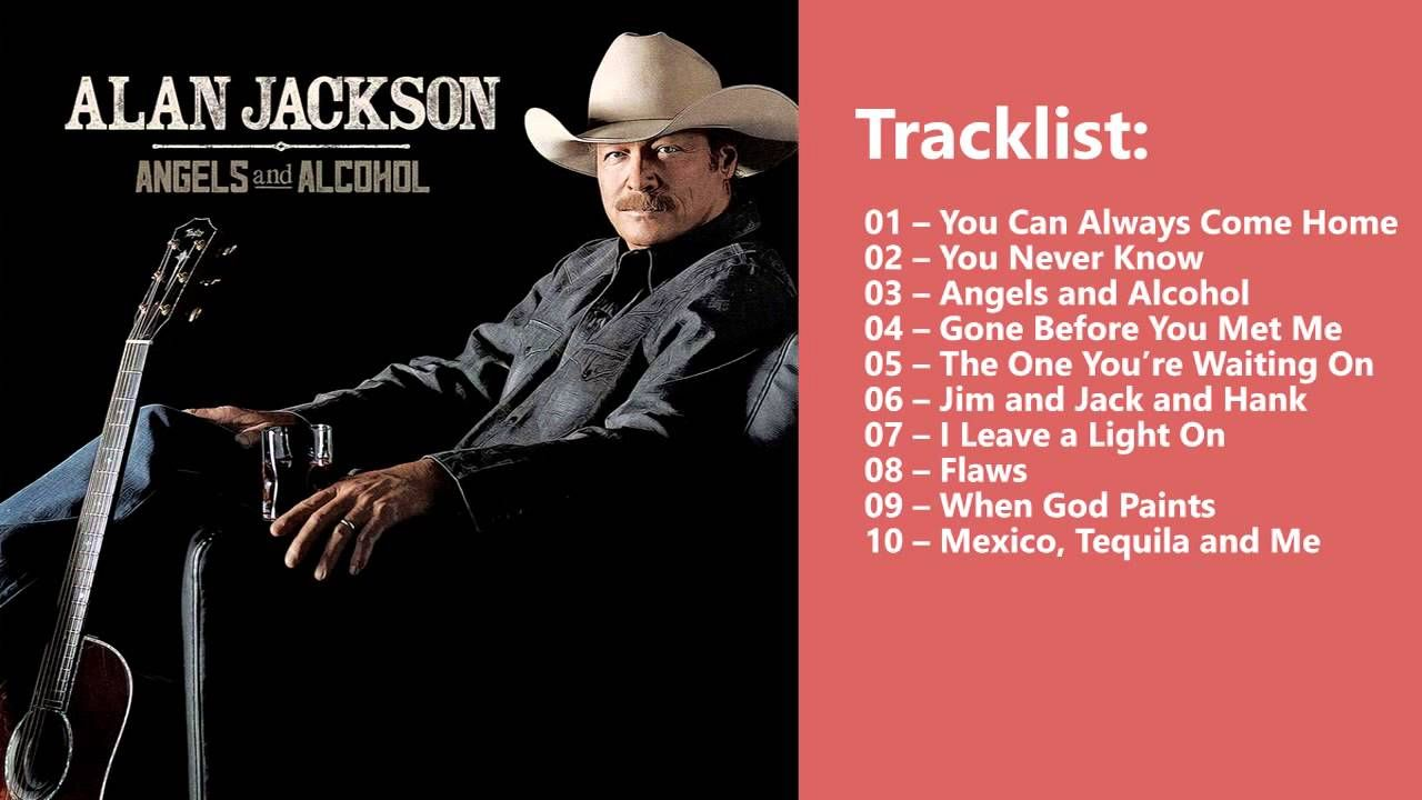 Alan Jackson Angels Alcohol Full Album Alan Jackson New