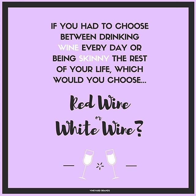 If You Had To Choose Between Drinking Wine Everyday Or Being Skinny