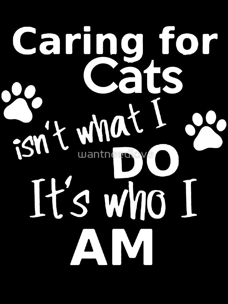 Caring For Cats Isnt What I Do Its Who I Am