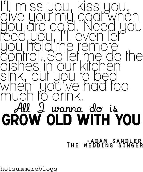Wedding Day Reading Adam Sandler S All I Wanna Do Is Grow Old With You This Part Of The Movie Always Makes Me Cry Words The Wedding Singer Love Quotes