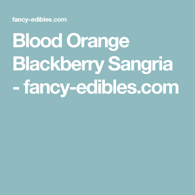 Blood Orange Blackberry Sangria - fancy-edibles.com