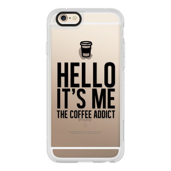 iPhone 6 Plus/6/5/5s/5c Case - Hello, It's Me...THE COFFEE ADDICT!... ($40) ❤ liked on Polyvore featuring accessories, tech accessories, iphone case, clear iphone cases, iphone hard case, apple iphone cases and iphone cover case