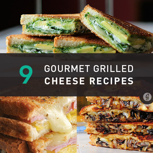 9 Gourmet Grilled Cheese Recipes That Are Totally Easy To