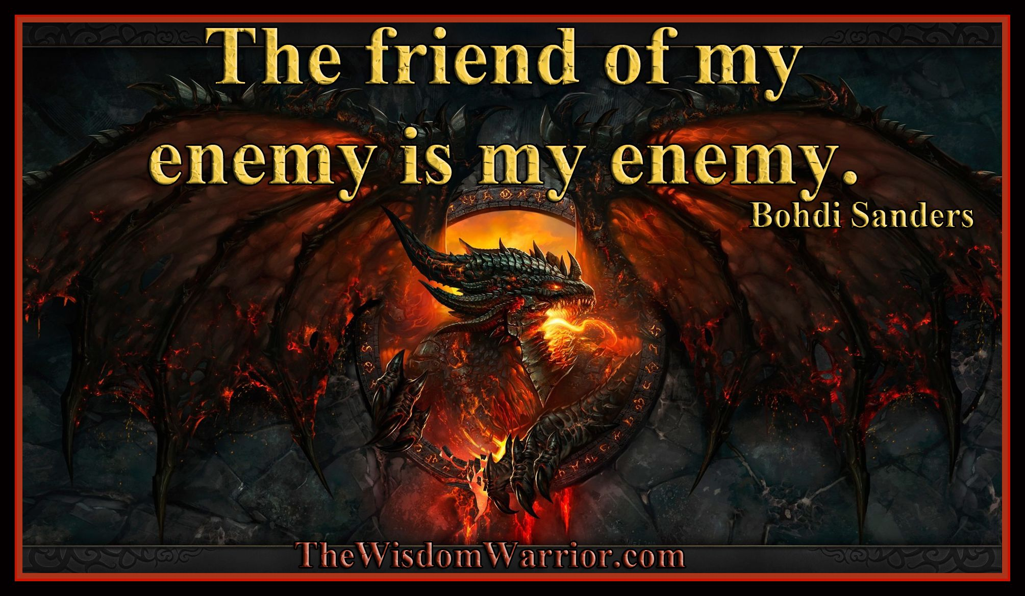 The Friend Of My Enemy Is My Enemy Bohdi Sanders The Wisdom Warrior Enemies Quotes Enemy Old Quotes